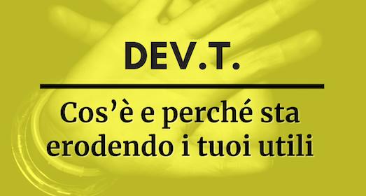 Cos'è il Dev.T. e perché sta erodendo i tuoi utili