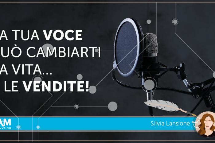 La tua voce può cambiarti la vita…e le vendite!